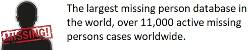 missingpersonssearches.com - The largest missing person database in the world, over 11,000 active missing persons cases worldwide.